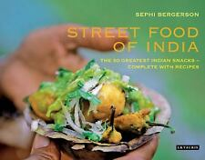 Street Food of India : The 50 Greatest Indian Snacks - Complete with Recipes...