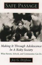Safe Passage: Making It Through Adolescence in a Risky Society by Dryfoos, Joy