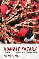 Humble Theory. Folklore's Grasp on Social Life by Noyes, Dorothy (Paperback book