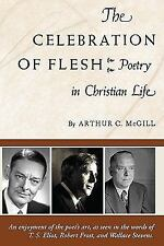The Celebration of the Flesh : Poetry in Christian Life by Arthur C. McGill.