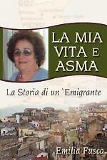 La Mia Vita E Asma : La Storia di Un`Emigrante by Emilia Fusco (2008, Paperback)