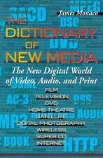Dictionary of New Media : The New Digital World: Video, Audio, Print by James...