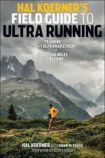 Hal Koerner's Field Guide to Ultrarunning : Training for an Ultramarathon...