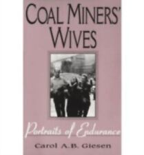 Coal Miners' Wives : Portraits of Endurance by Carol A. B. Giesen (1995,...