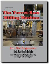 The Turret-Ram Milling Machine for the Beginner by Randolph Bulgin (Hardcover)