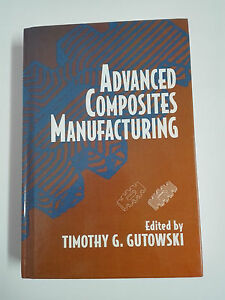Book Advanced Composites Manufacturing By Timothy G Gutowski Hardcover 1997