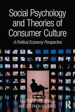 Social Psychology and Theories of Consumer Culture : A Political Economy...
