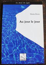 BORIAS DENISEAu jour le jourEditions du cygne, 2010, in 8, br., 58 pp., envoi