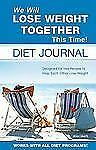 WE WILL LOSE WEIGHT TOGETHER THIS TIME! DIET JOURNAL NEW PAPERBACK BOOK