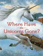 Where Have the Unicorns Gone? Jane Yolen Picture Book NEW Illustrator: Sanderson