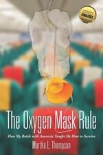The Oxygen Mask Rule : How My Battle with Anorexia Taught Me How to Survive...