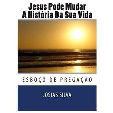 Jesus Pode Mudar a História Da Sua Vida by Josias Silva (2013, Paperback)