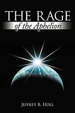 The Rage of the Aphelion by Jeffrey B. Holl (2011, Paperback)