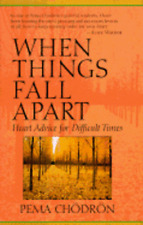 When Things Fall Apart: Heart Advice for Difficult Times by Pema Chodron: Used