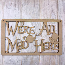 MDF WE'RE ALL MAD HERE Wooden Plaque Sign Blank Craft Shape ALICE IN WONDERLAND