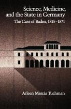 Science, Medicine, and the State in Germany: The Case of Baden, 1815-1871: By.