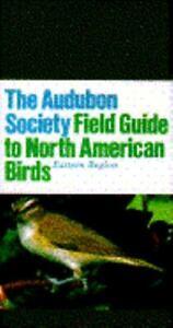 The Audubon Society Field Guide To North American Birds: Eastern Region