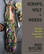 Scraps, Wilt & Weeds: Turning Wasted Food into Plenty by Mads Refslund (Hardcove