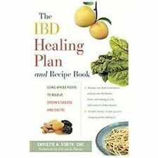 The IBD Healing Plan and Recipe Book : Using Whole Foods to Relieve Crohn's...