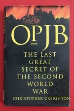 OP. JB - LAST GREAT SECRET OF THE SECOND WORLD WAR Christopher Creighton HC/DJ