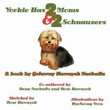 Yorkie Has 2 Moms and 2 Schnauzers by Getaw 00004000 ay Hawayek Narbaitz (2010, Paperback)