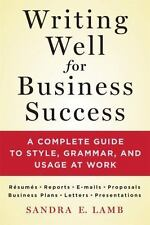 Writing Well for Business Success: A Complete Guide to Style, Grammar, and Usage