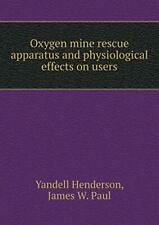 Oxygen mine rescue apparatus and physiological . Henderson, Yandell.#*=