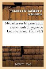 Medailles Sur les Principaux Evenements du Regne de Louis le Grand Avec des...