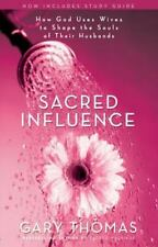 Sacred Influence: How God Uses Wives to Shape the Souls of Their Husbands by Th
