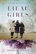 Lilac Girls: A Novel - Hardcover By Kelly, Martha Hall - GOOD