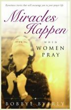 Miracles Happen When Women Pray: Eyewitness stories that will encourage you in