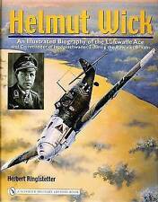 Helmut Wick: An Illustrated Biography Of The Luftwaffe Ace And Commander Of Jagdgeschwader 2 During The Battle Of Britain by Herbert Ringlstetter (Hardback, 2005)