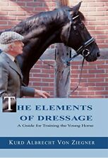 The Elements of Dressage : A Guide to Training the Young Horse by K. A. Von...