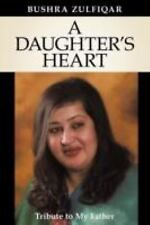 A Daughter's Heart : Tribute to My Father by Bushra Zulfiqar (2011, Paperback)