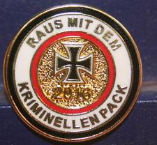 Pin  Raus mit dem kriminellen Pack  Schwarz Weiss Rot  EK  Metall Neu 401