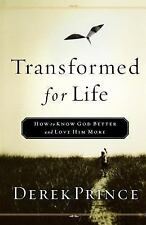 Transformed for Life : How to Know God Better and Love Him More by Derek...
