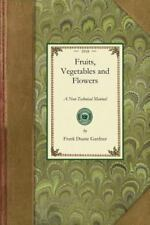 Fruits, Vegetables and Flowers: A Non-Technical Manual for Their Culture, Manage