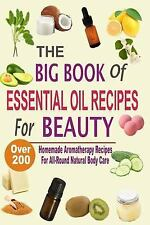 Big Book of Essential Oil Recipes for Beauty : Over 200 Homemade Aromatherapy...
