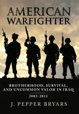 American Warfighter: Brotherhood, Survival, and Uncommon Valor in Iraq, 2003-201