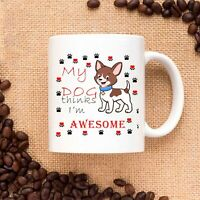 My Dog thinks I am Awesome Ceramic Coffee Mug Tea Cup