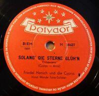 "Friedel Hensch - Cyprys -  Solang´ die Sterne... - Polydor - /10"" 78 RPM -"