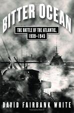 Bitter Ocean: The Battle of the Atlantic, 1939-1945 by White, David Fairbank, Go