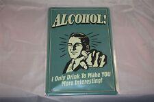 Alcohol - i only drink .. Blechschild 20x30 cm Funschild Schild Sign Bar Kneipe