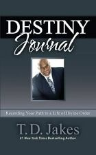 DESTINY Journal - Recording Your Path to a Life of Divine Order by TD Jakes
