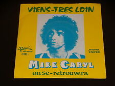 45 tours SP - MIKE CARYL - VIENS TRES LOIN - ANNEES 1970