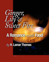 NEW Ginger, Lily and Sweet Fire - A Romance with Food by H. Lamar Thomas