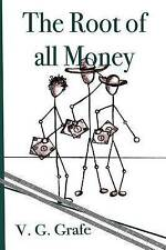 The Root of All Money: What money is, how it gets its power, and how that power