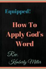 How to Apply God's Word : Equipped! a Handbook for the Doer of God's Word by...