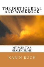 The Diet Journal and Workbook : My Path to a Healthier Me! by Karin Ruch...