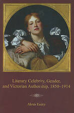 Literary Celebrity, Gender, and Victorian Authorship, 1850–1914 by Alexis Easley